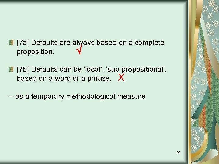 [7 a] Defaults are always based on a complete proposition. [7 b] Defaults can