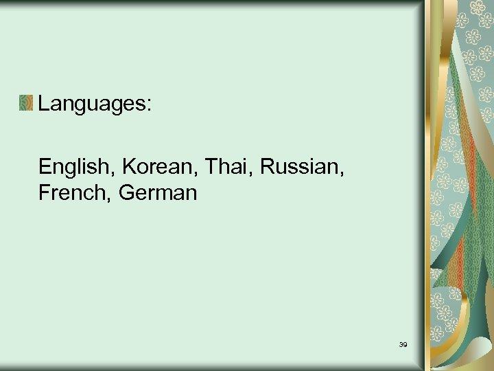Languages: English, Korean, Thai, Russian, French, German 39
