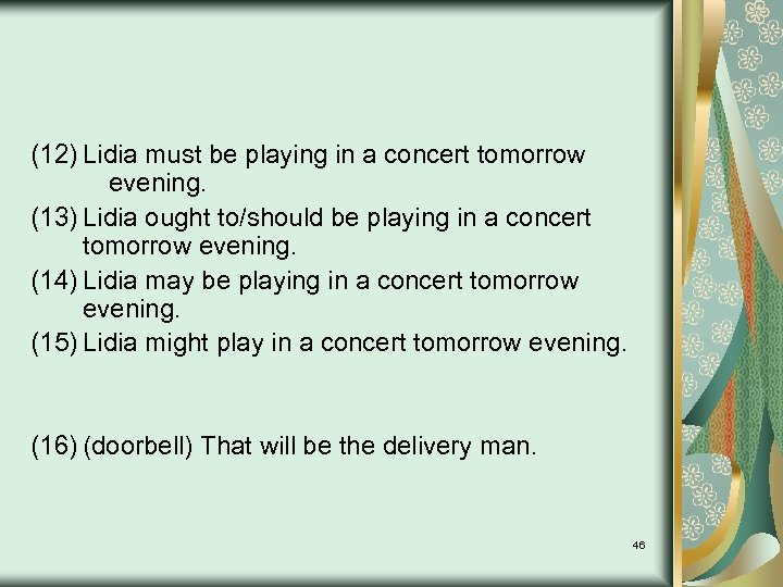 (12) Lidia must be playing in a concert tomorrow evening. (13) Lidia ought to/should