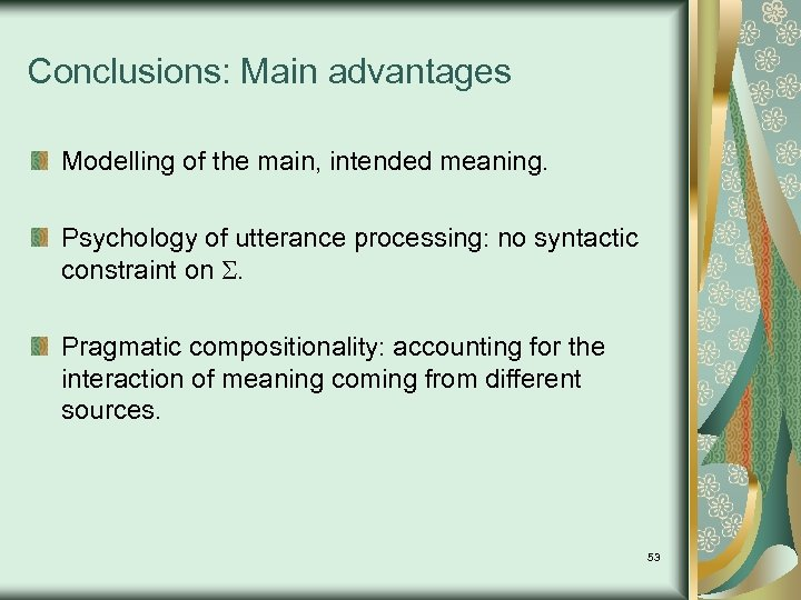Conclusions: Main advantages Modelling of the main, intended meaning. Psychology of utterance processing: no