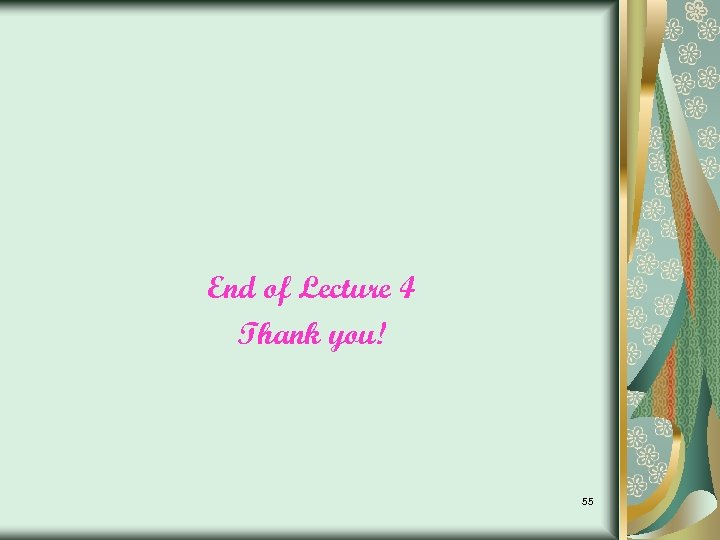 End of Lecture 4 Thank you! 55