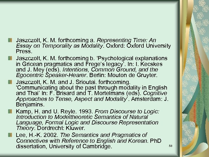 Jaszczolt, K. M. forthcoming a. Representing Time: An Essay on Temporality as Modality. Oxford: