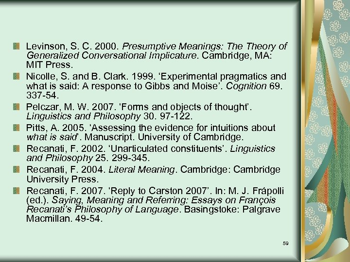 Levinson, S. C. 2000. Presumptive Meanings: Theory of Generalized Conversational Implicature. Cambridge, MA: MIT