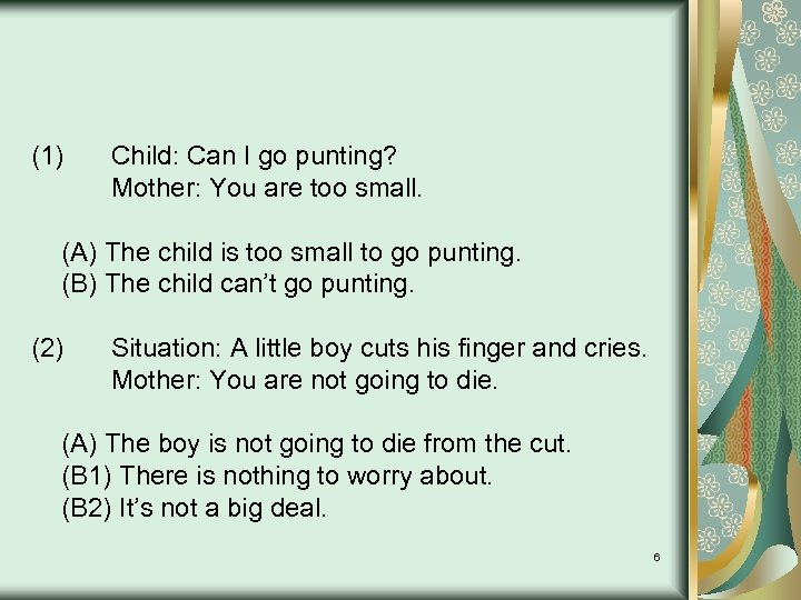 (1) Child: Can I go punting? Mother: You are too small. (A) The child