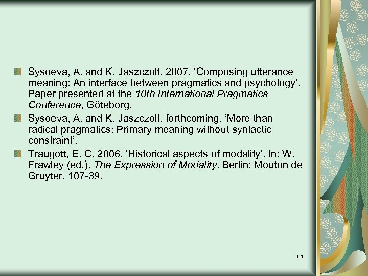 Sysoeva, A. and K. Jaszczolt. 2007. 'Composing utterance meaning: An interface between pragmatics and
