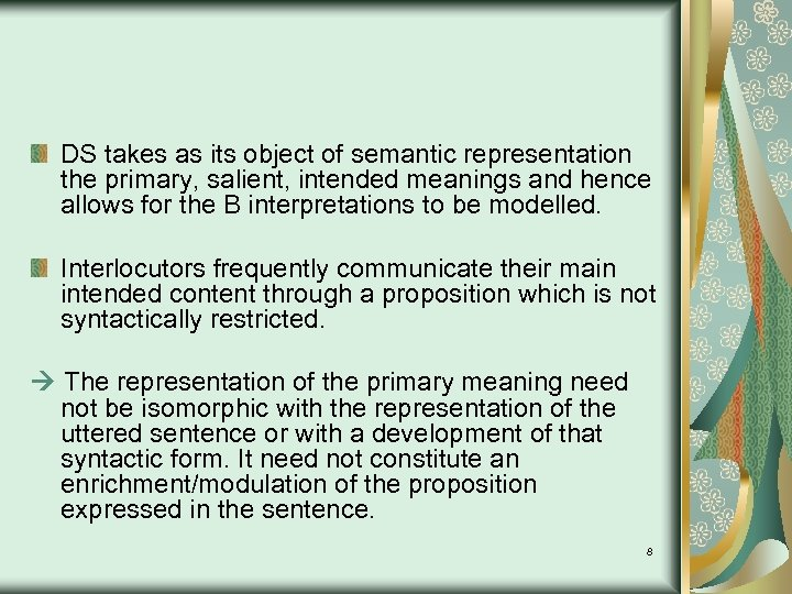 DS takes as its object of semantic representation the primary, salient, intended meanings and
