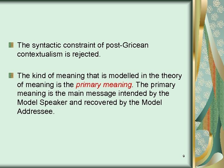 The syntactic constraint of post-Gricean contextualism is rejected. The kind of meaning that is