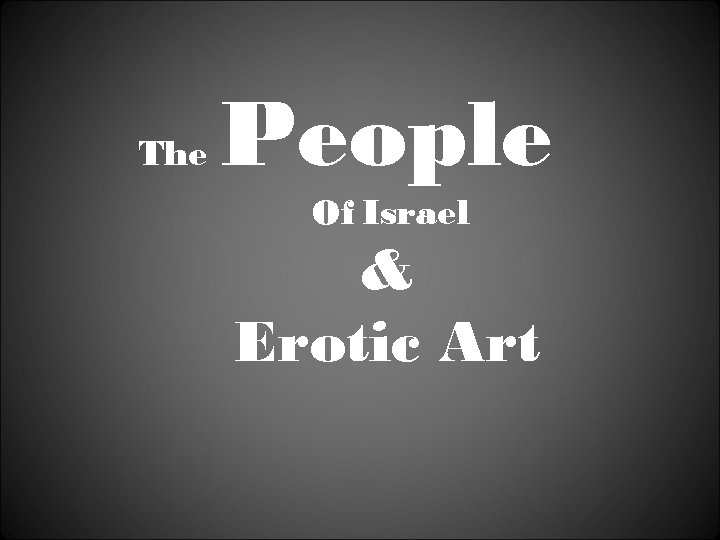 The People Of Israel & Erotic Art