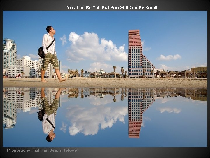 You Can Be Tall But You Still Can Be Small Proportion– Frishman Beach, Tel-Aviv