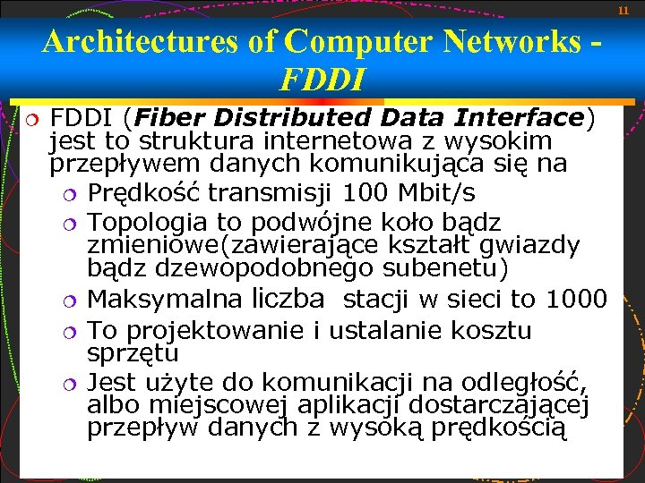 11 Architectures of Computer Networks FDDI (Fiber Distributed Data Interface) jest to struktura internetowa