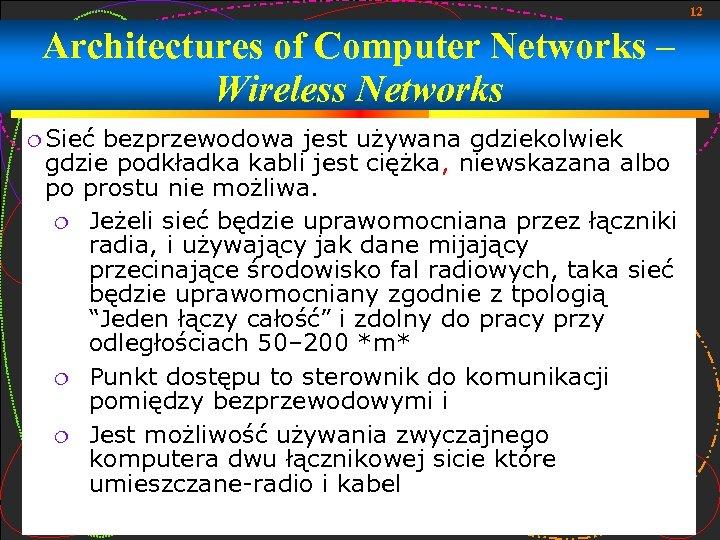 12 Architectures of Computer Networks – Wireless Networks Sieć bezprzewodowa jest używana gdziekolwiek gdzie