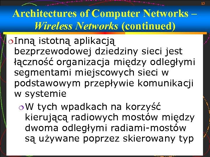 13 Architectures of Computer Networks – Wireless Networks (continued) Inną istotną aplikacją bezprzewodowej dziedziny