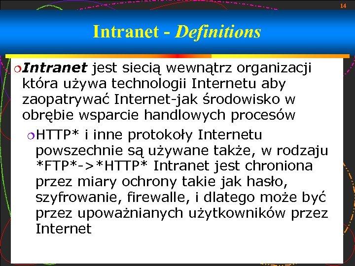 14 Intranet - Definitions Intranet jest siecią wewnątrz organizacji która używa technologii Internetu aby