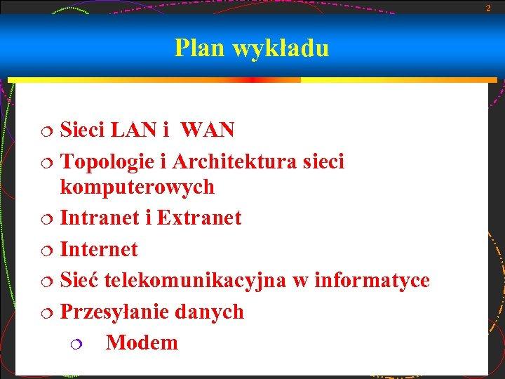 2 Plan wykładu Sieci LAN i WAN Topologie i Architektura sieci komputerowych Intranet i