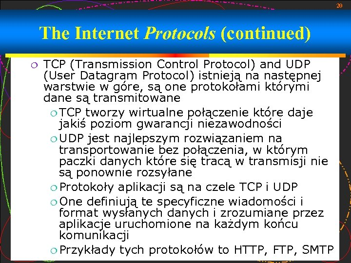 20 The Internet Protocols (continued) TCP (Transmission Control Protocol) and UDP (User Datagram Protocol)