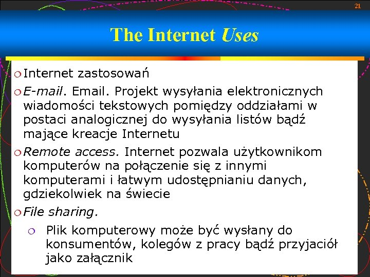 21 The Internet Uses Internet zastosowań E-mail. Email. Projekt wysyłania elektronicznych wiadomości tekstowych pomiędzy