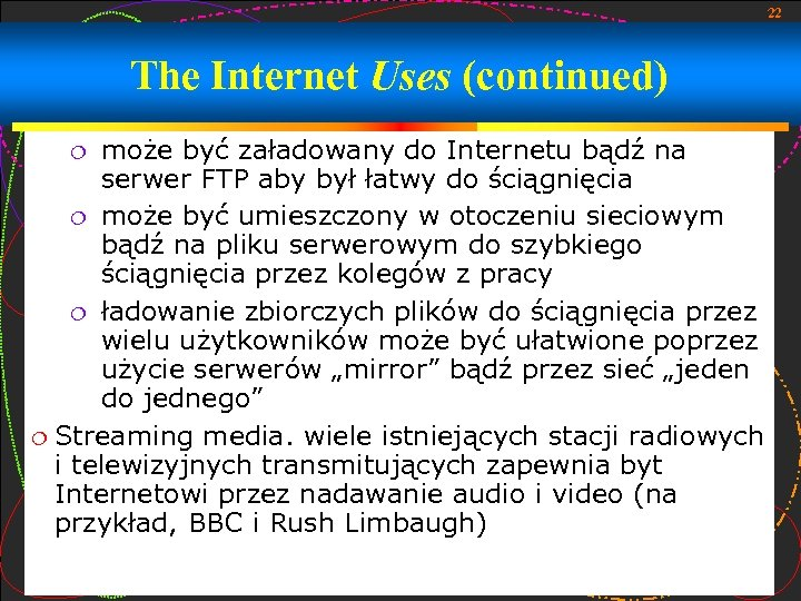 22 The Internet Uses (continued) może być załadowany do Internetu bądź na serwer FTP