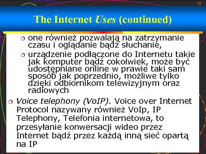 23 The Internet Uses (continued) one również pozwalają na zatrzymanie czasu i oglądanie bądź