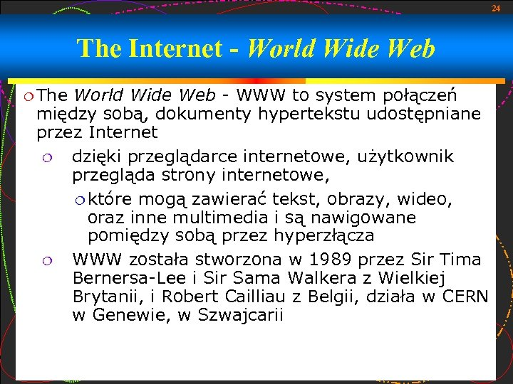 24 The Internet - World Wide Web The World Wide Web - WWW to