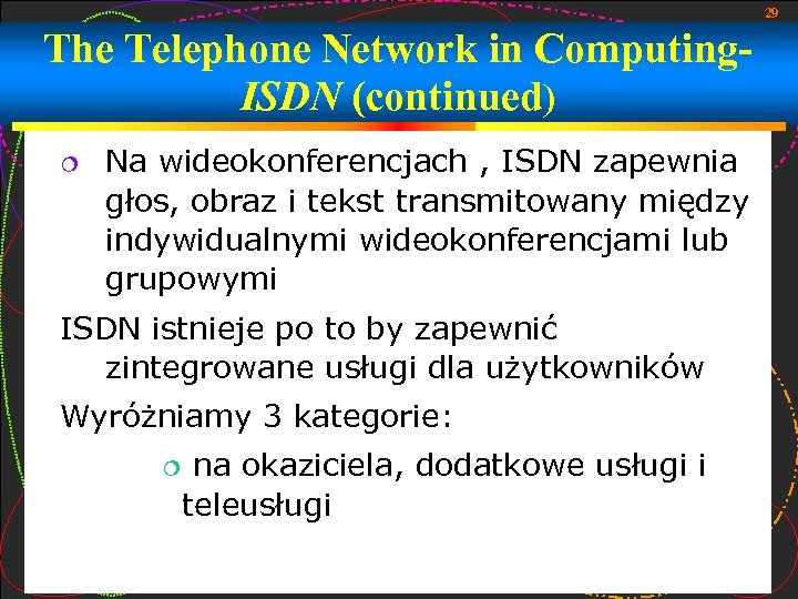 29 The Telephone Network in Computing. ISDN (continued) Na wideokonferencjach , ISDN zapewnia głos,
