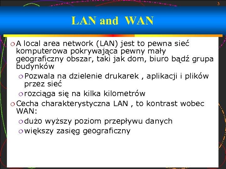 3 LAN and WAN A local area network (LAN) jest to pewna sieć komputerowa