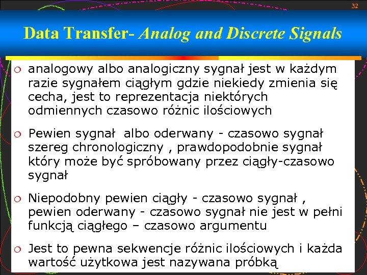 32 Data Transfer- Analog and Discrete Signals analogowy albo analogiczny sygnał jest w każdym