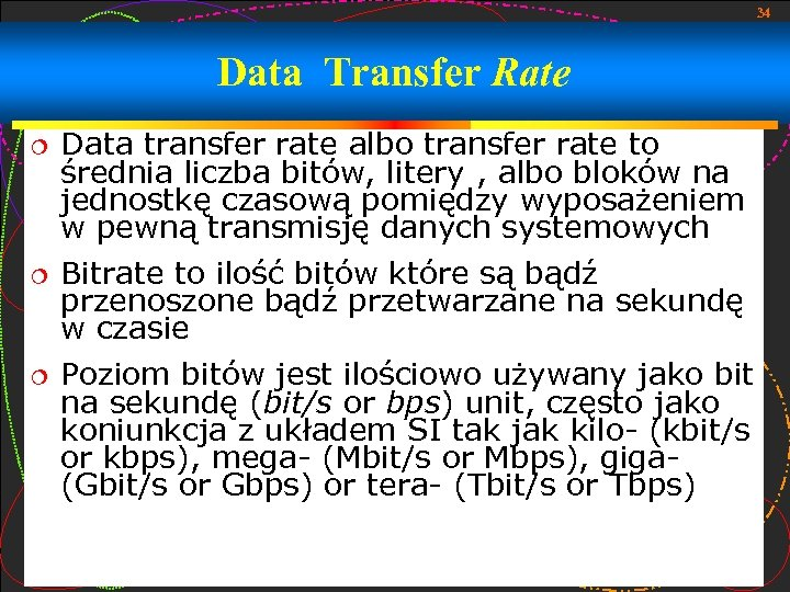 34 Data Transfer Rate Data transfer rate albo transfer rate to średnia liczba bitów,