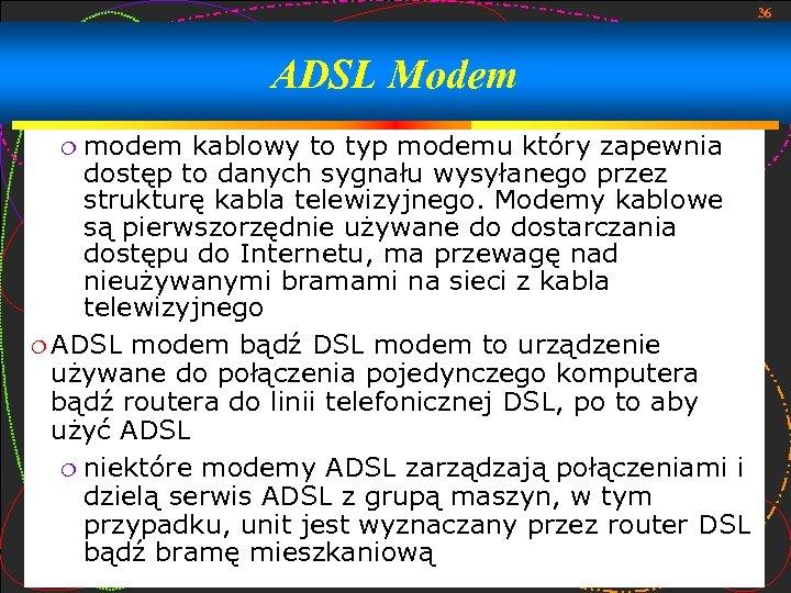 36 ADSL Modem modem kablowy to typ modemu który zapewnia dostęp to danych sygnału
