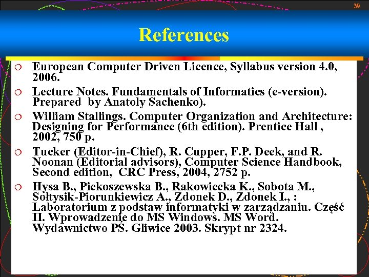 39 References European Computer Driven Licence, Syllabus version 4. 0, 2006. Lecture Notes. Fundamentals