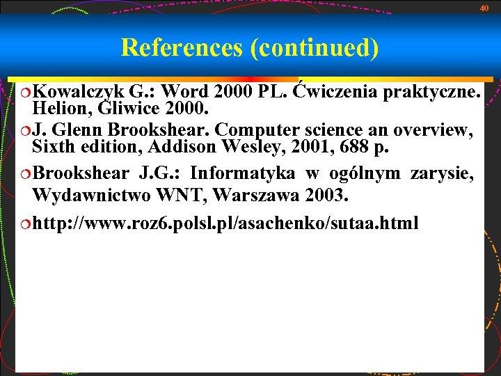 40 References (continued) Kowalczyk G. : Word 2000 PL. Ćwiczenia praktyczne. Helion, Gliwice 2000.