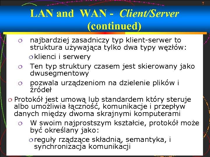 7 LAN and WAN - Client/Server (continued) najbardziej zasadniczy typ klient-serwer to struktura używająca