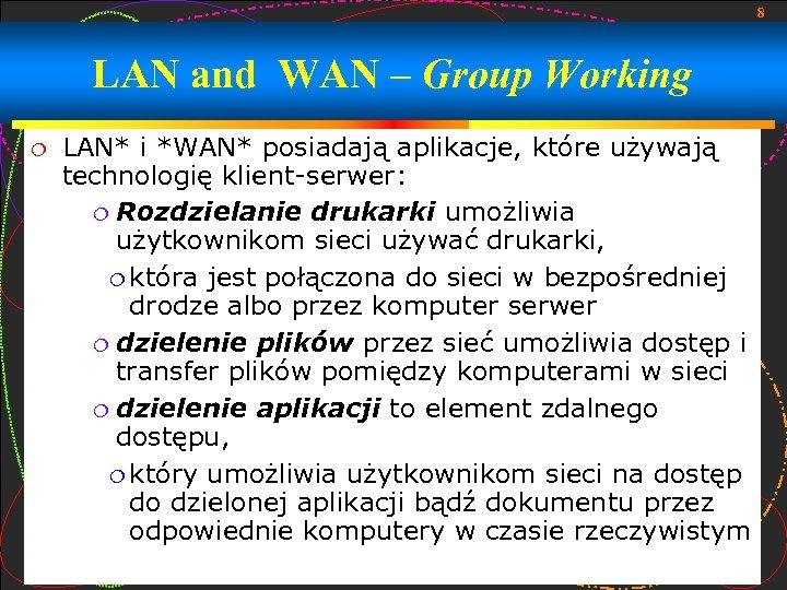 8 LAN and WAN – Group Working LAN* i *WAN* posiadają aplikacje, które używają