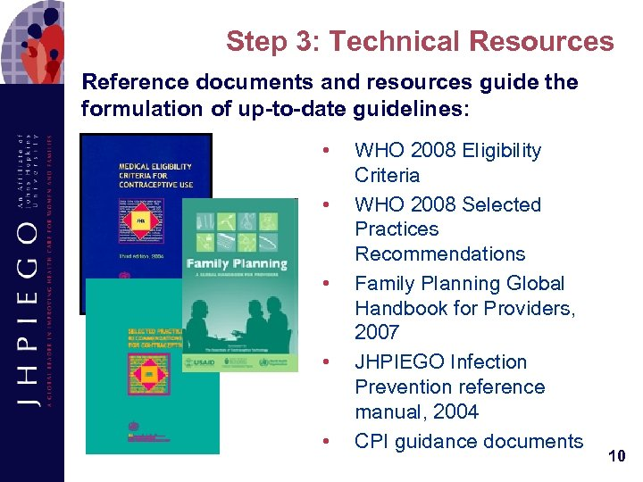 Step 3: Technical Resources Reference documents and resources guide the formulation of up-to-date guidelines: