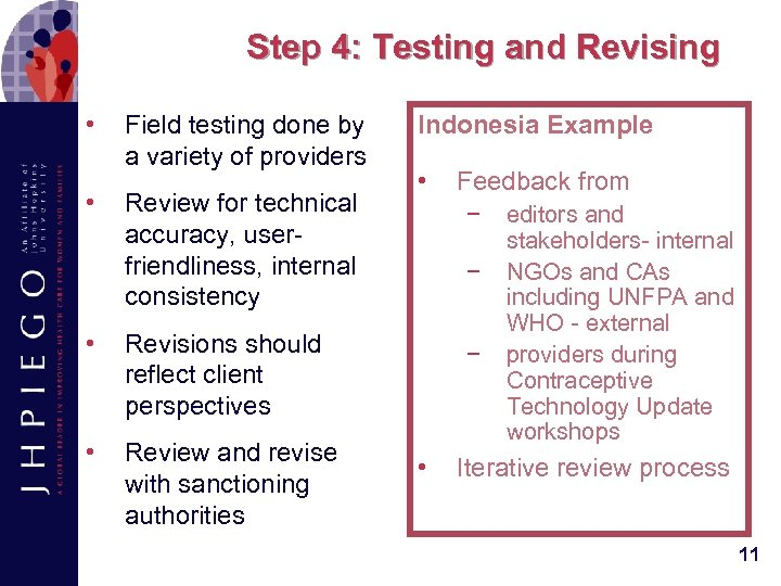 Step 4: Testing and Revising • • Field testing done by a variety of
