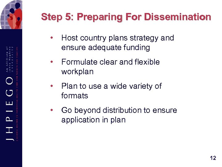 Step 5: Preparing For Dissemination • Host country plans strategy and ensure adequate funding