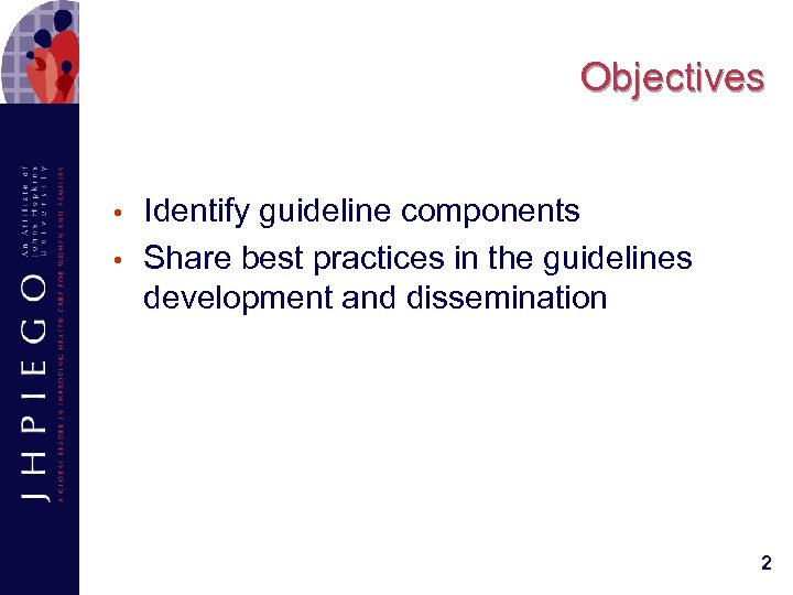 Objectives • • Identify guideline components Share best practices in the guidelines development and
