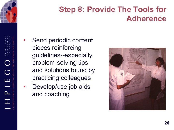 Step 8: Provide The Tools for Adherence • • Send periodic content pieces reinforcing