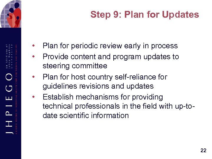 Step 9: Plan for Updates • • Plan for periodic review early in process