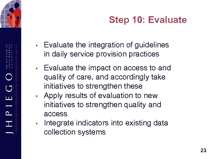 Step 10: Evaluate • Evaluate the integration of guidelines in daily service provision practices