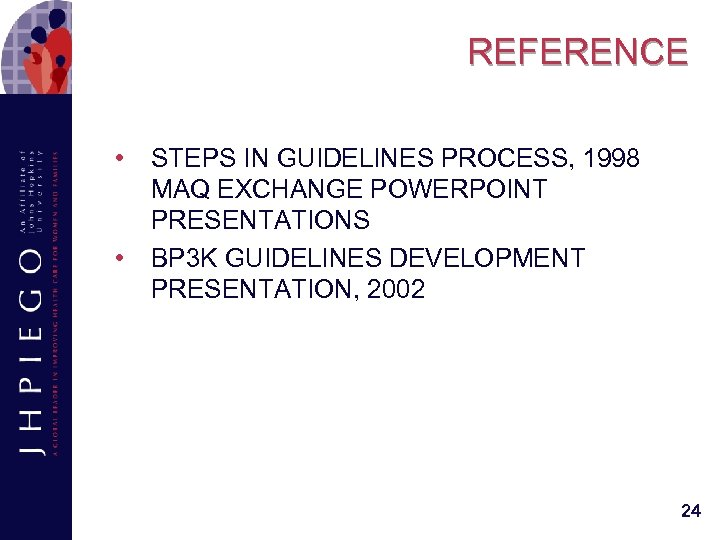 REFERENCE • • STEPS IN GUIDELINES PROCESS, 1998 MAQ EXCHANGE POWERPOINT PRESENTATIONS BP 3