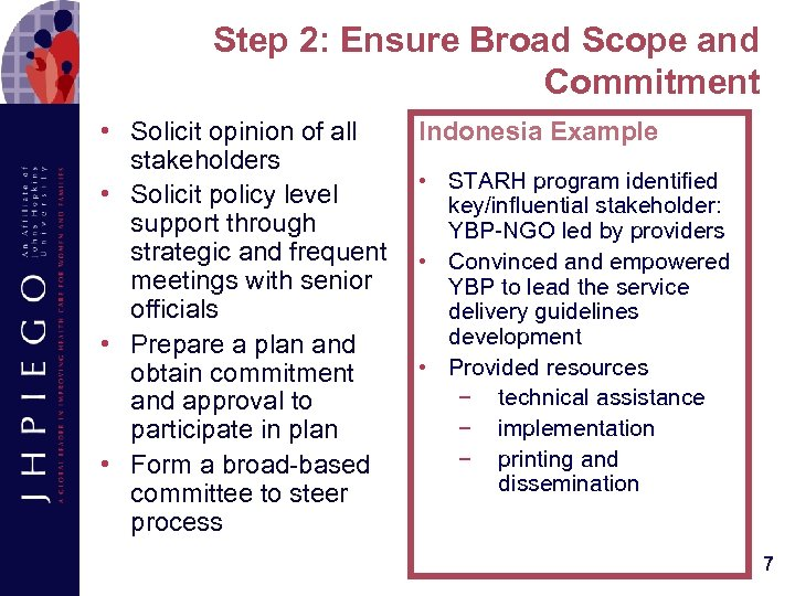 Step 2: Ensure Broad Scope and Commitment • Solicit opinion of all stakeholders •