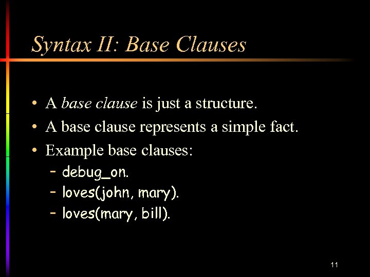 Syntax II: Base Clauses • A base clause is just a structure. • A