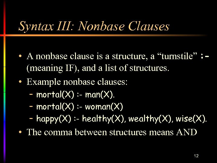 """Syntax III: Nonbase Clauses • A nonbase clause is a structure, a """"turnstile"""" :"""