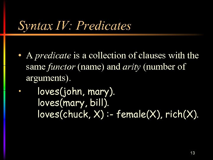 Syntax IV: Predicates • A predicate is a collection of clauses with the same