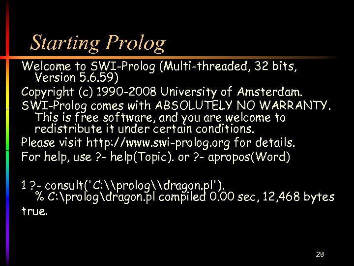 Starting Prolog Welcome to SWI-Prolog (Multi-threaded, 32 bits, Version 5. 6. 59) Copyright (c)