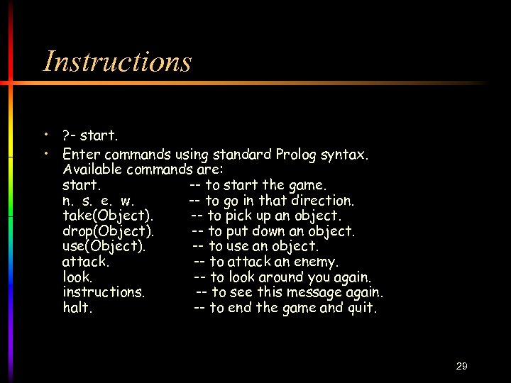 Instructions • ? - start. • Enter commands using standard Prolog syntax. Available commands