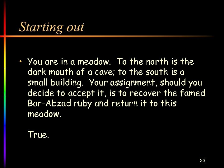 Starting out • You are in a meadow. To the north is the dark