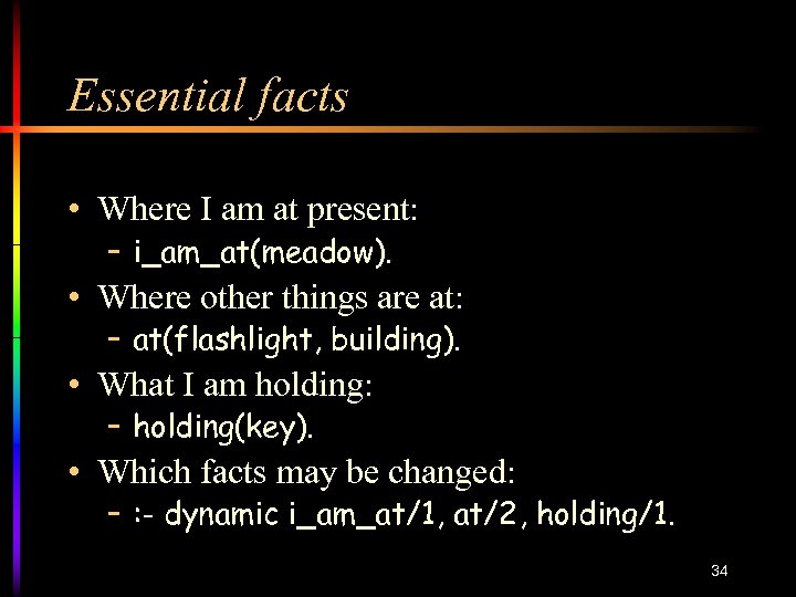 Essential facts • Where I am at present: – i_am_at(meadow). • Where other things
