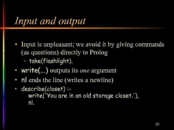 Input and output • Input is unpleasant; we avoid it by giving commands (as