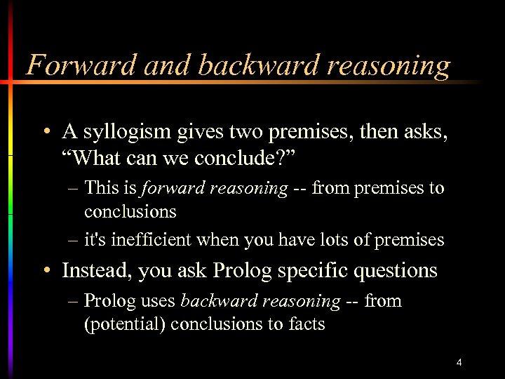 "Forward and backward reasoning • A syllogism gives two premises, then asks, ""What can"